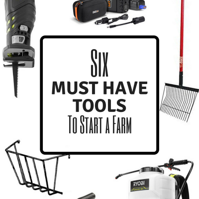 Six Must Have Tools to Start Your Farm